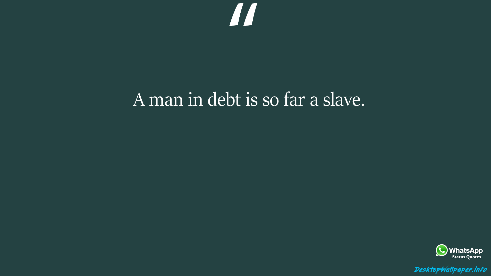 A man in debt is so far a slave