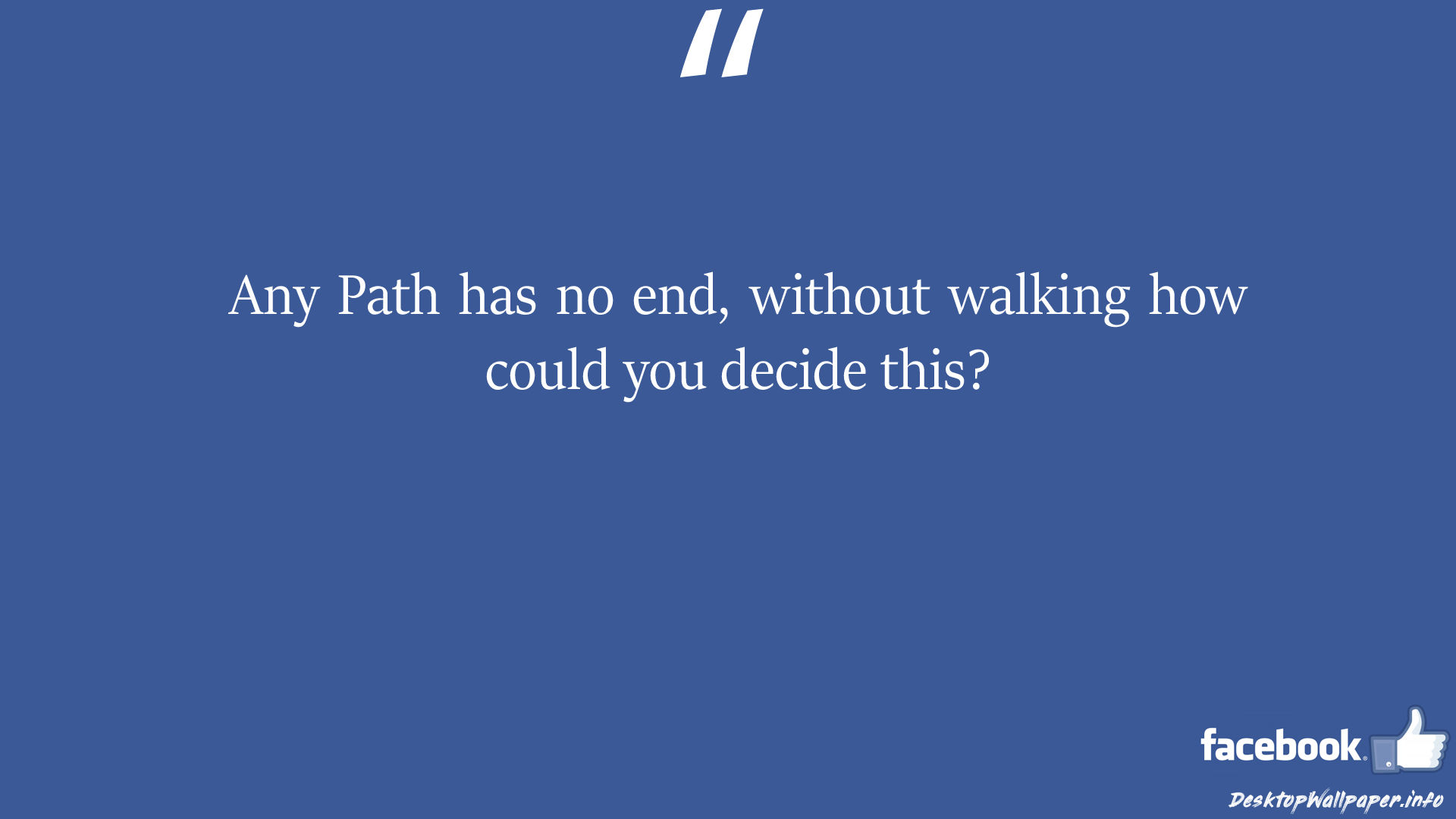 Any Path has no end without walking how could you decide facebook status