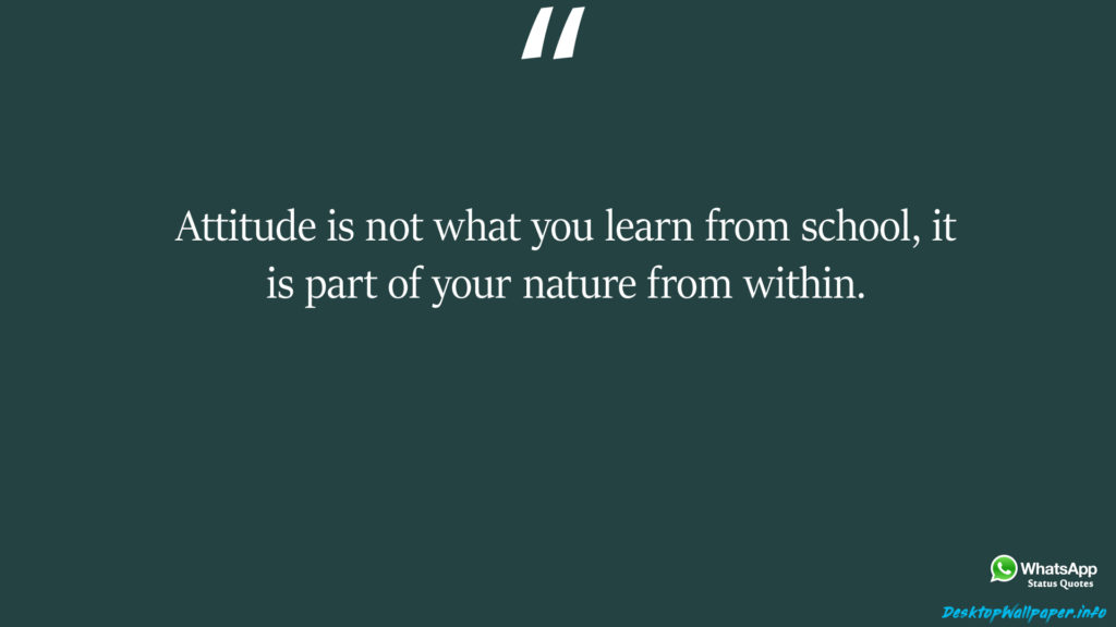 Attitude is not what you learn from school it is part