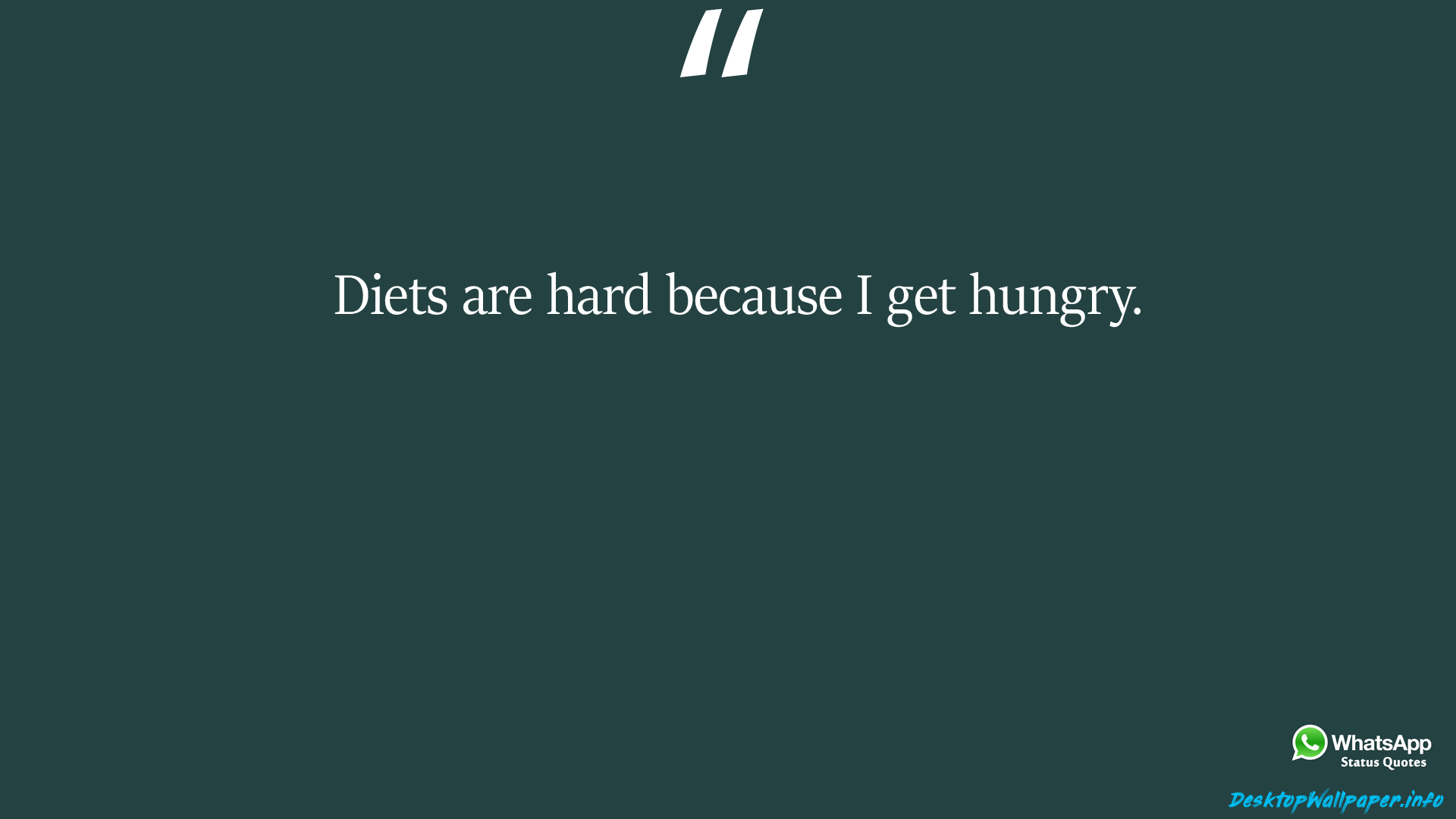 Diets are hard because I get hungry