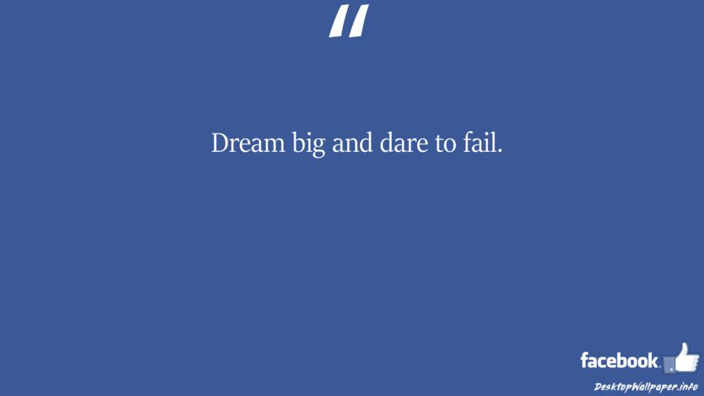 Dream big and dare to fail facebook status