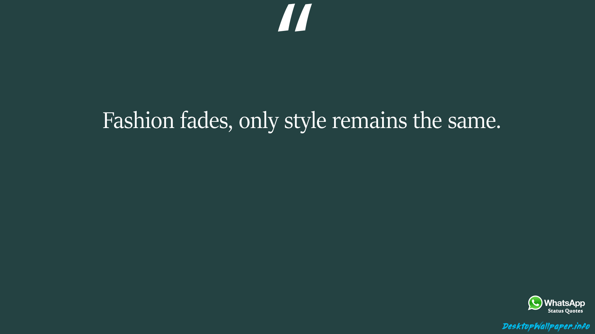 Fashion fades only style remains the same
