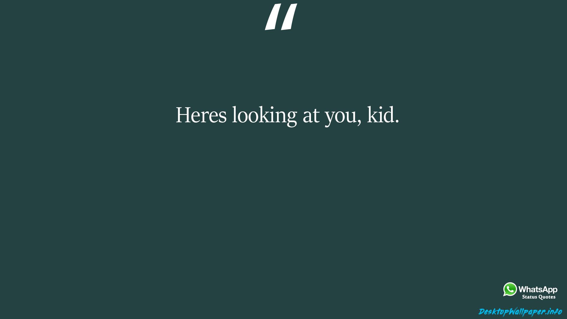 Heres looking at you kid