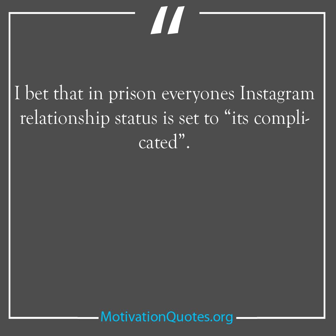I bet that in prison everyones Instagram relationship status is set