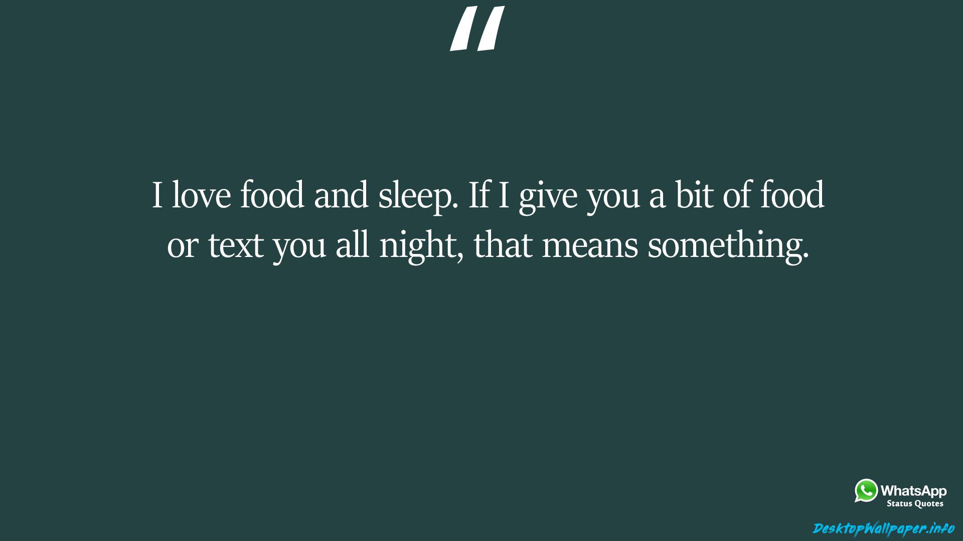 I love food and sleep If I give you a bit