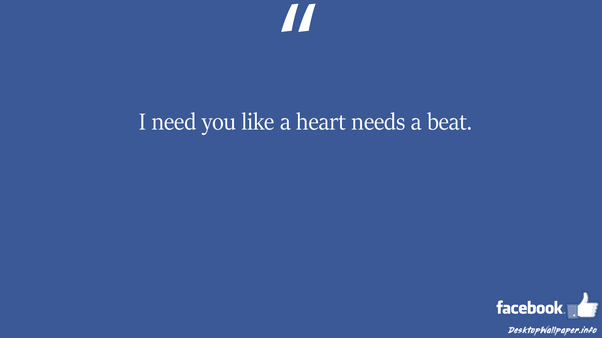 I need you like a heart needs a beat facebook status