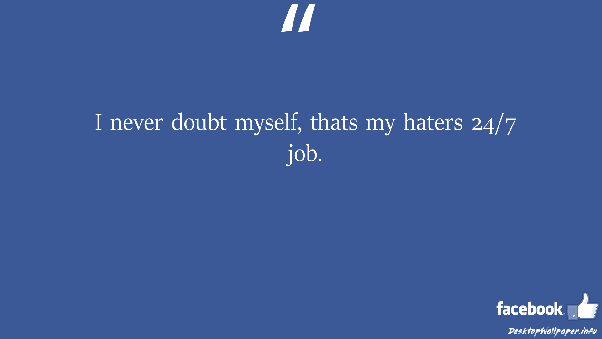 I never doubt myself thats my haters 247 job facebook status
