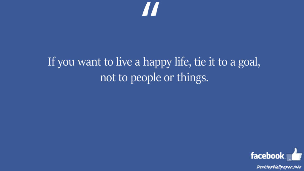 If you want to live a happy life tie it to facebook status