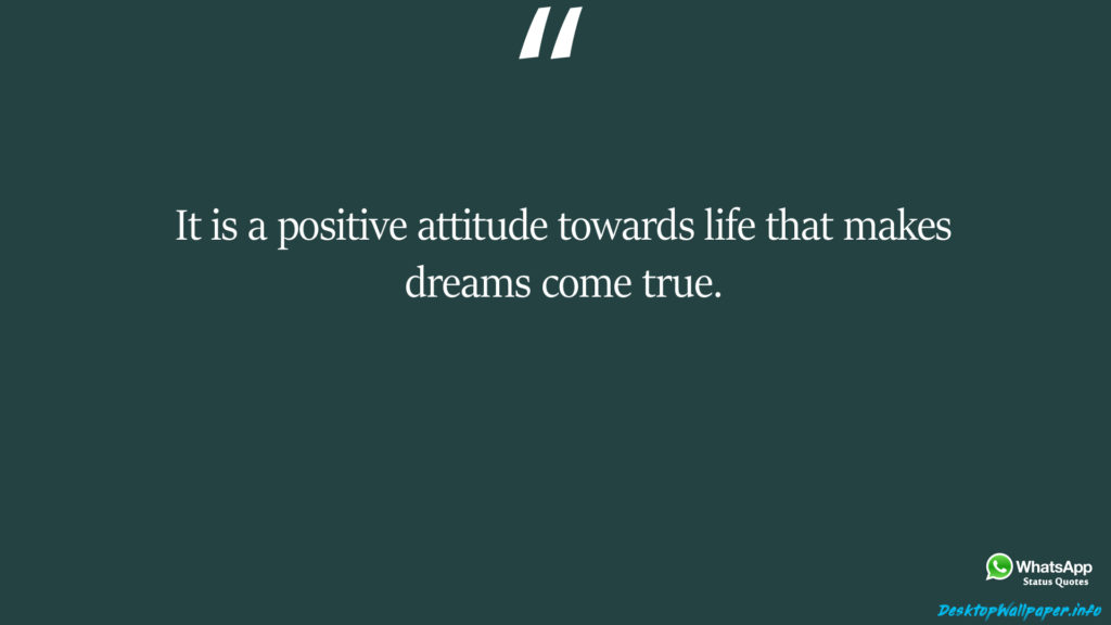 It is a positive attitude towards life that makes dreams come