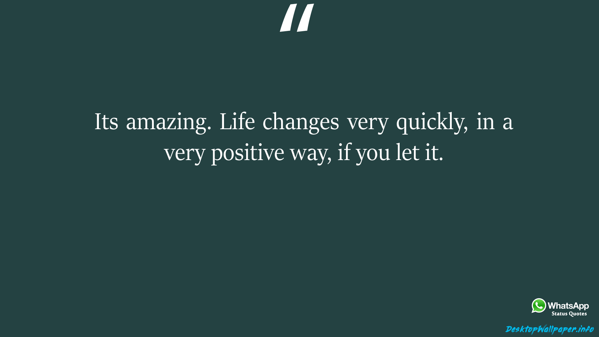 Its amazing Life changes very quickly in a very positive way