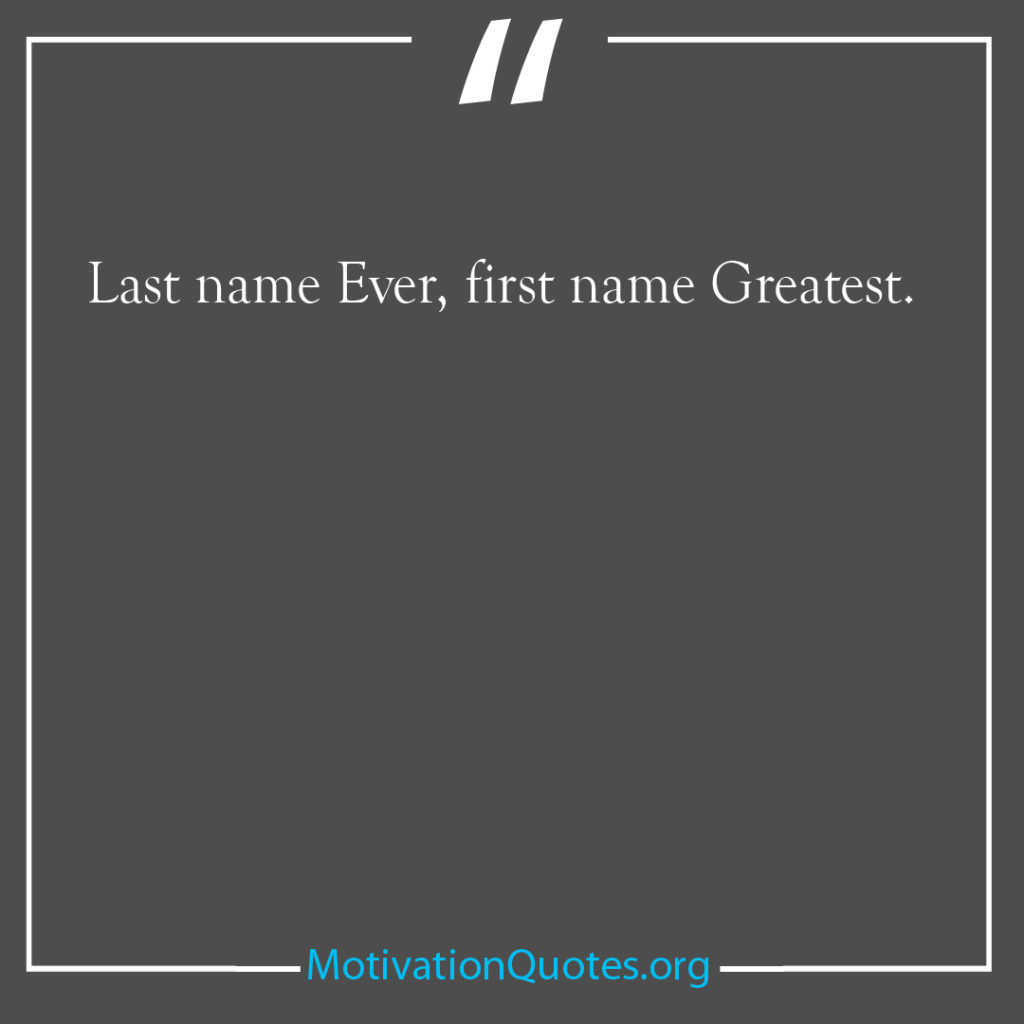 Last name Ever first name Greatest