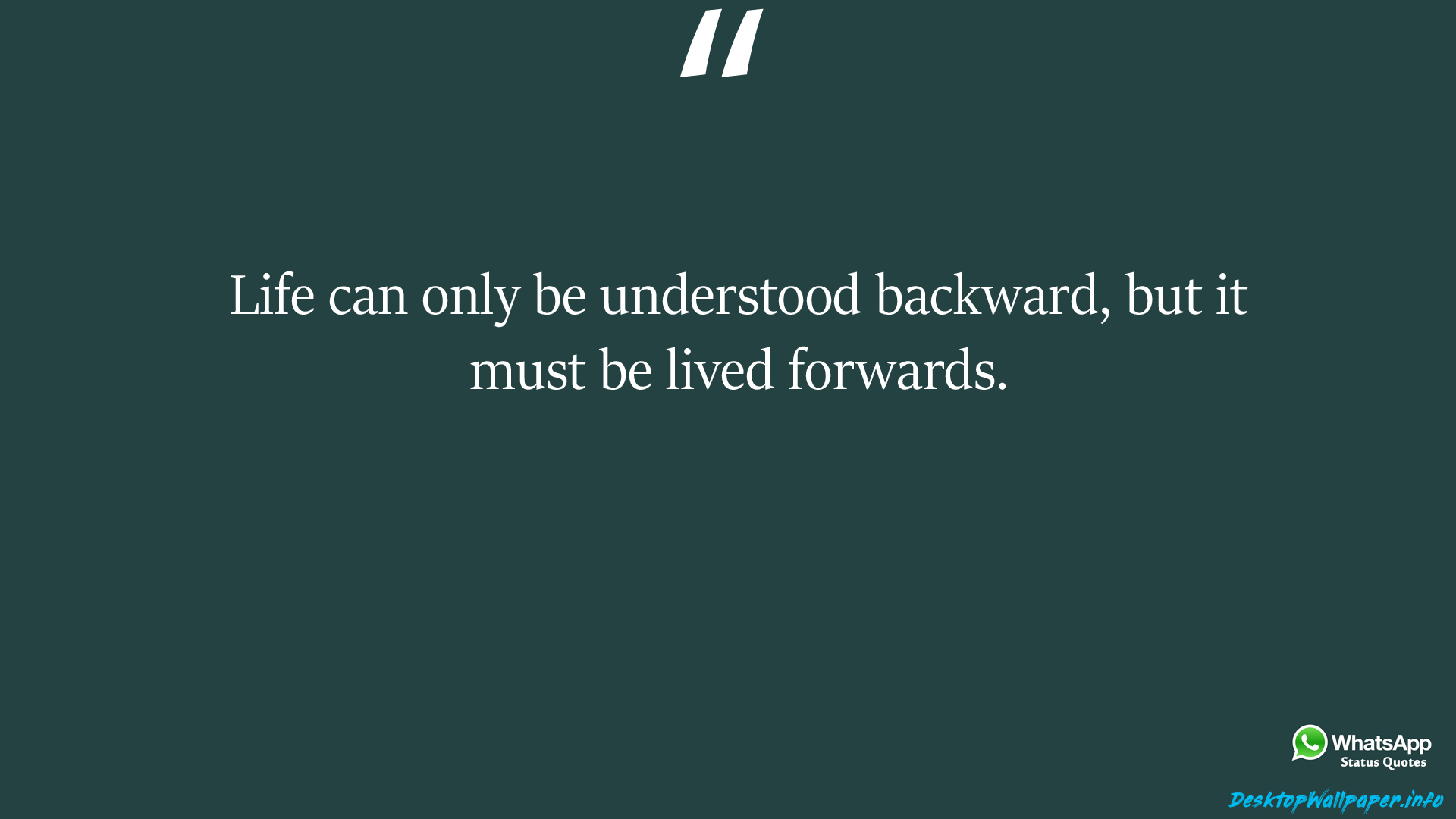 Life can only be understood backward but it must be lived