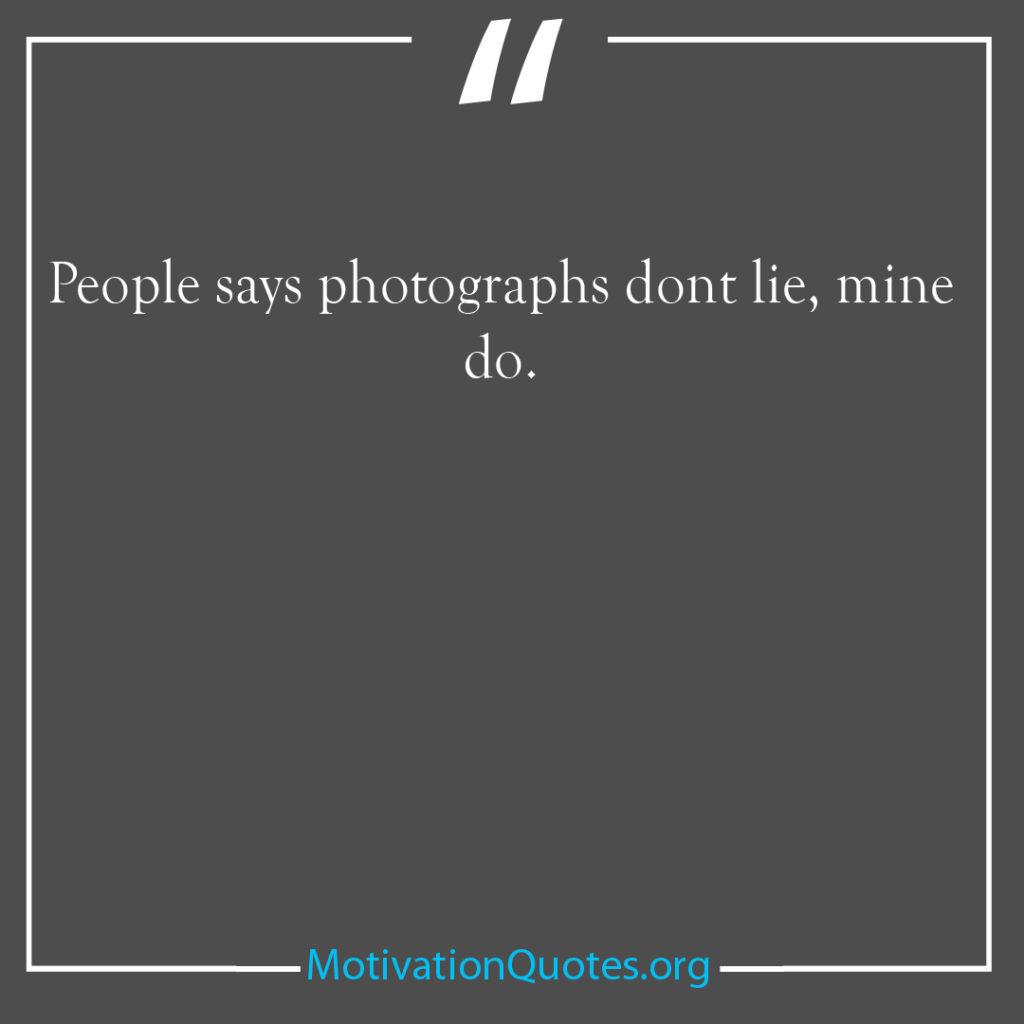 People says photographs dont lie mine do