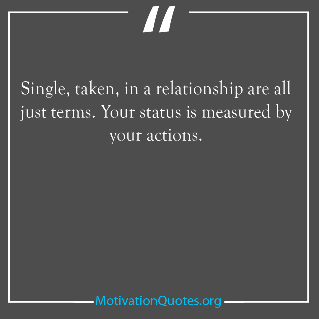 Single taken in a relationship are all just terms Your status