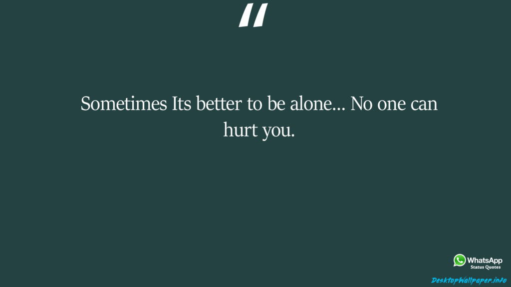Sometimes Its better to be alone No one can hurt you
