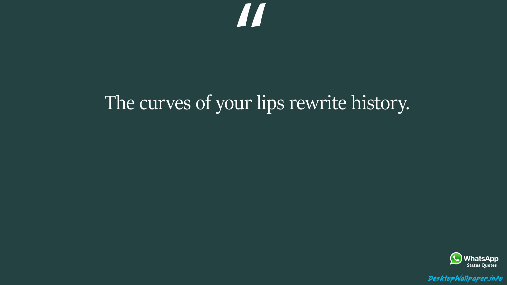 The curves of your lips rewrite history