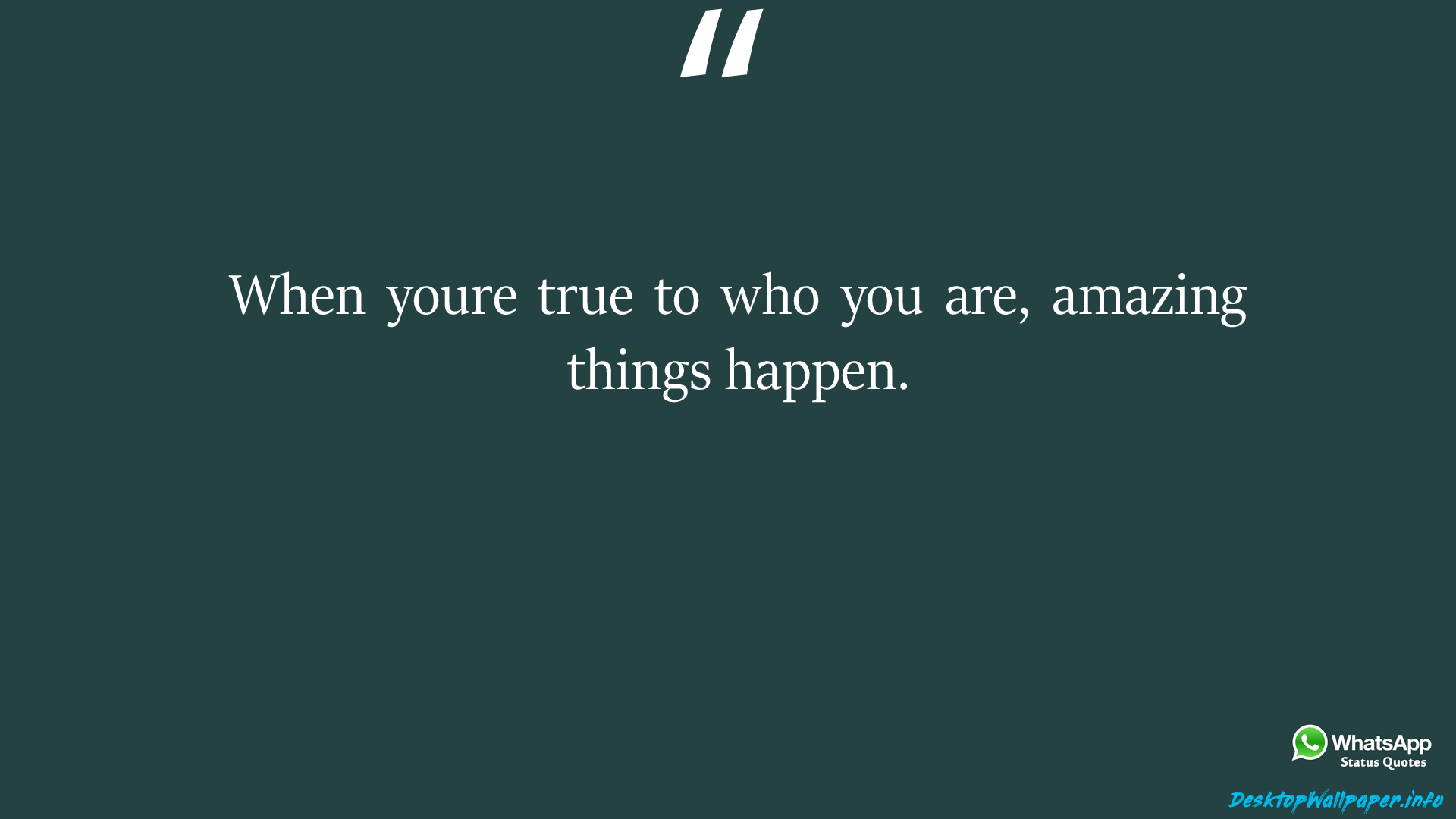 When youre true to who you are amazing things happen