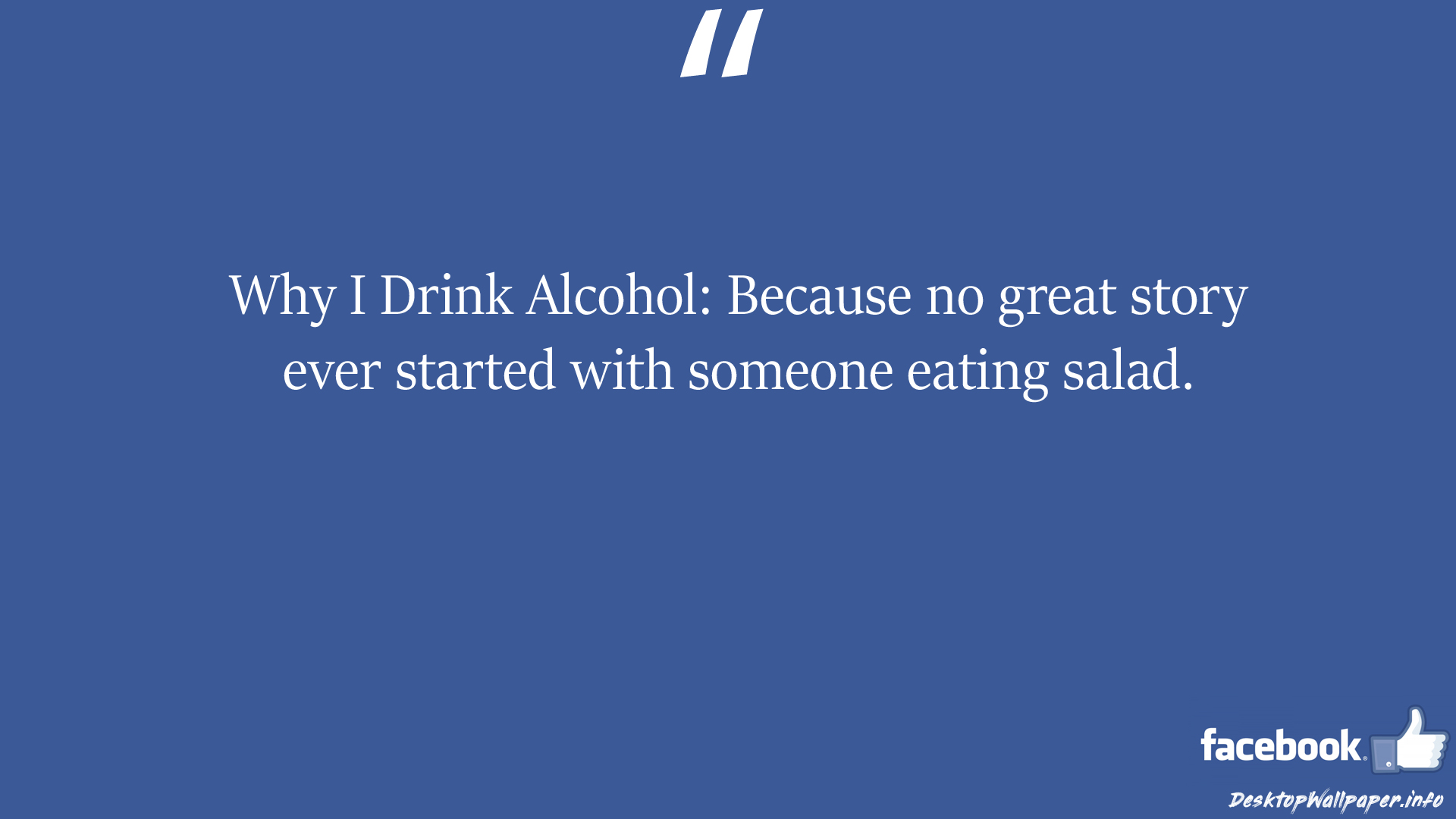 Why I Drink Alcohol Because no great story ever started with facebook status