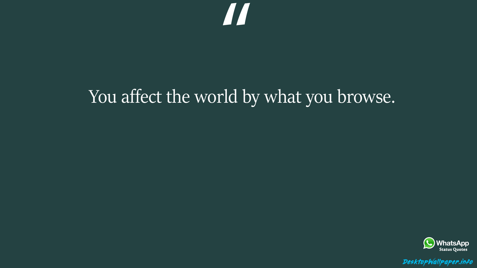 You affect the world by what you browse