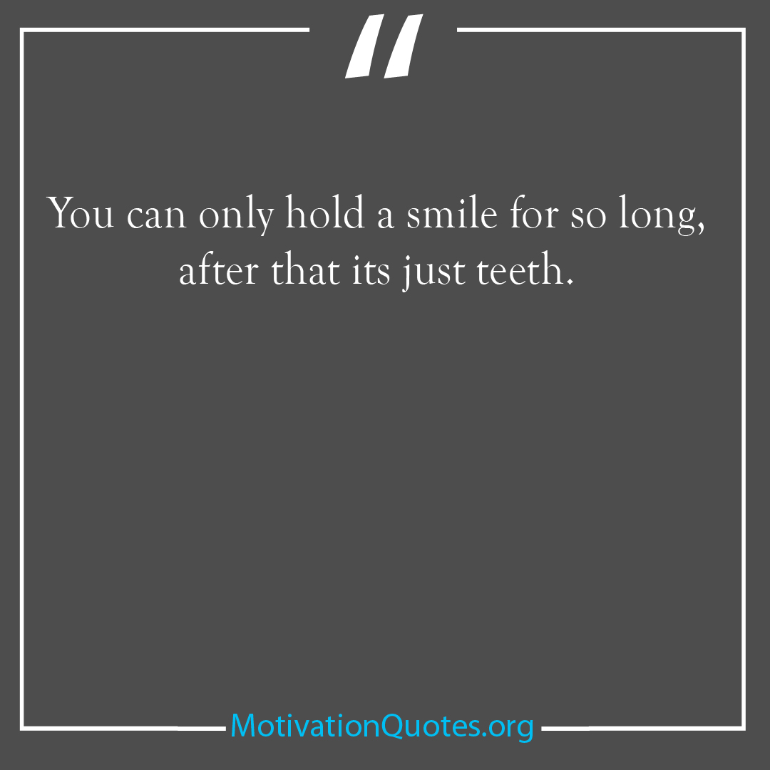 You can only hold a smile for so long after that