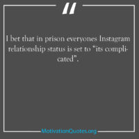 I bet that in prison everyones Instagram relationship status is set